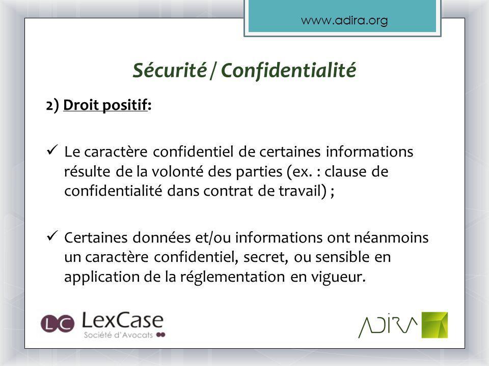 www.adira.org Sécurité / Confidentialité 2) Droit positif: Le caractère confidentiel de certaines informations résulte de la volonté des parties (ex.