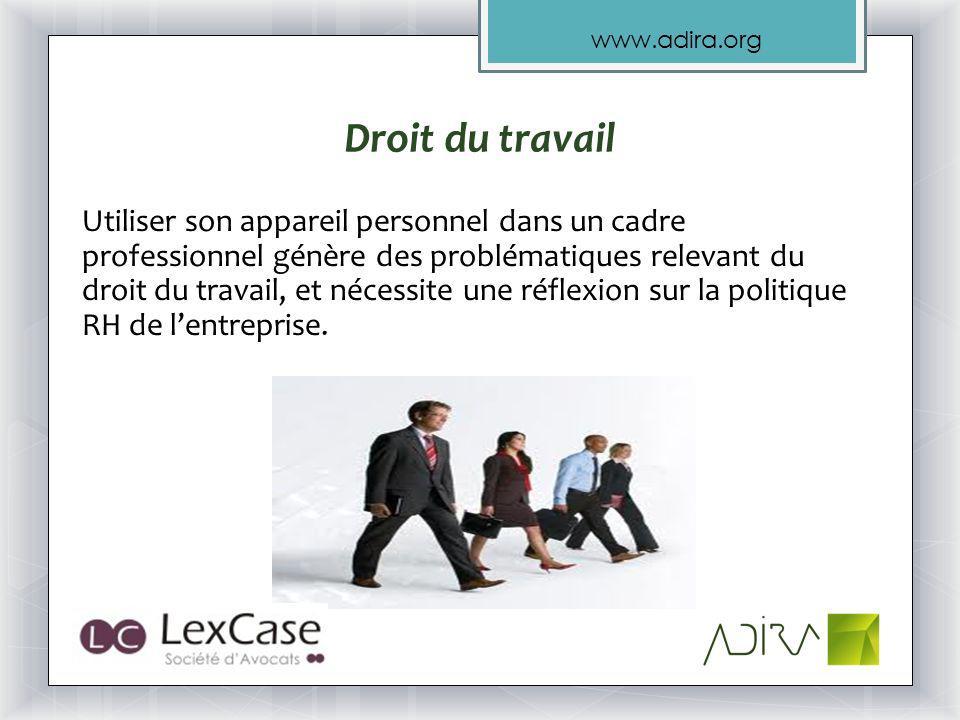 www.adira.org Utiliser son appareil personnel dans un cadre professionnel génère des problématiques relevant du droit du travail, et nécessite une réflexion sur la politique RH de lentreprise.