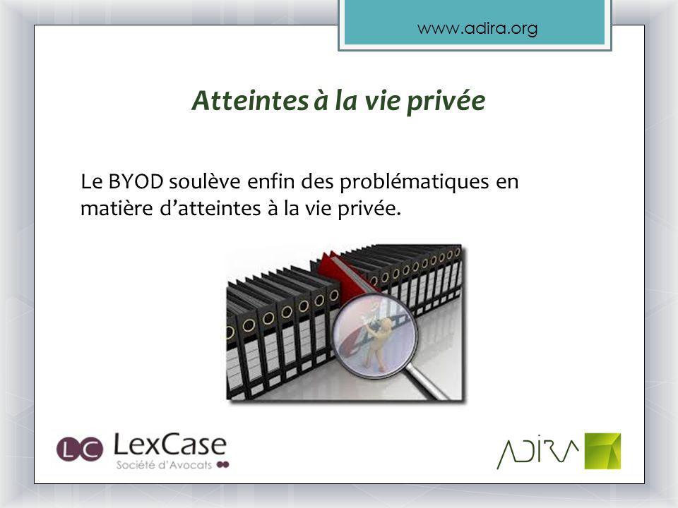 www.adira.org Atteintes à la vie privée Le BYOD soulève enfin des problématiques en matière datteintes à la vie privée.