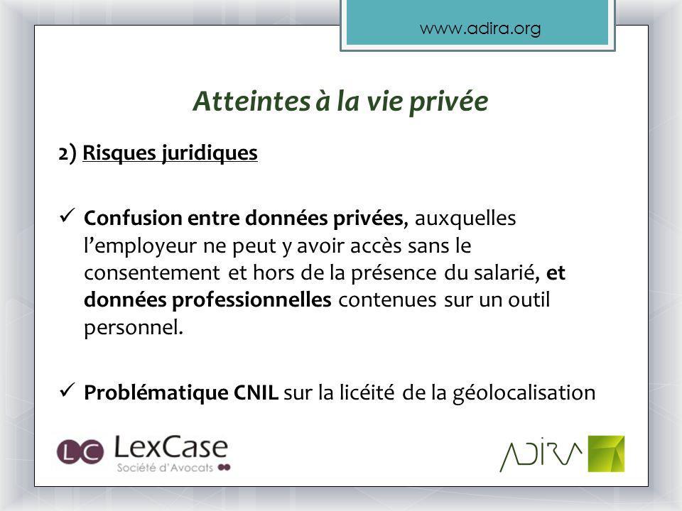 www.adira.org 2) Risques juridiques Confusion entre données privées, auxquelles lemployeur ne peut y avoir accès sans le consentement et hors de la présence du salarié, et données professionnelles contenues sur un outil personnel.