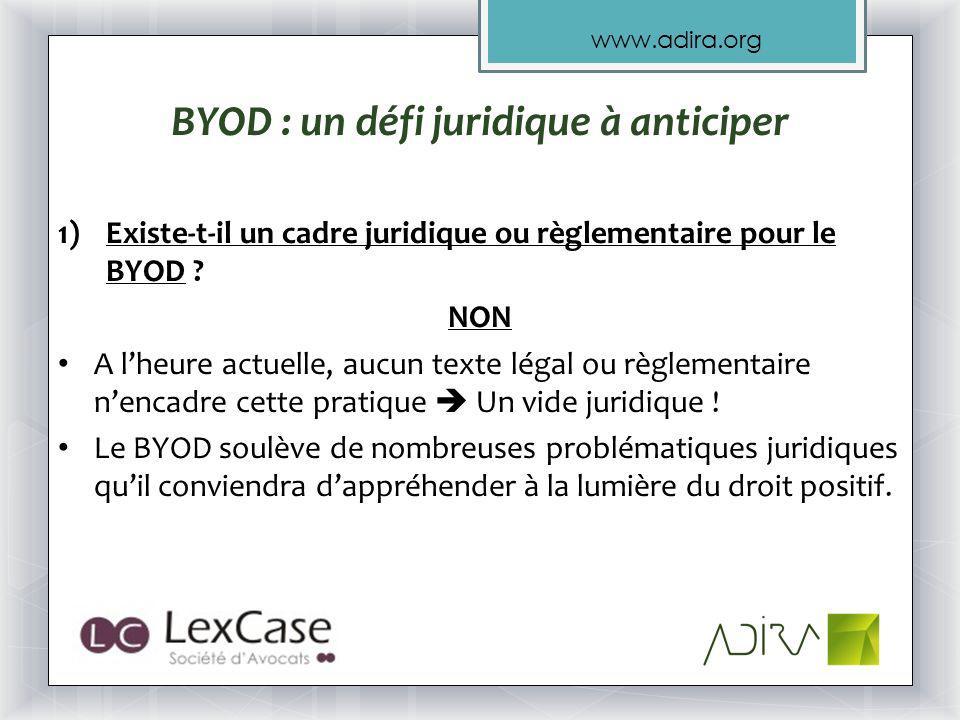 www.adira.org BYOD : un défi juridique à anticiper 1)Existe-t-il un cadre juridique ou règlementaire pour le BYOD .