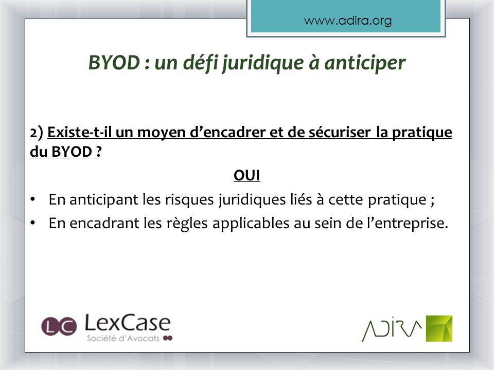 www.adira.org BYOD : un défi juridique à anticiper 2) Existe-t-il un moyen dencadrer et de sécuriser la pratique du BYOD .
