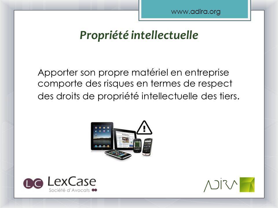 www.adira.org Propriété intellectuelle Apporter son propre matériel en entreprise comporte des risques en termes de respect des droits de propriété intellectuelle des tiers.