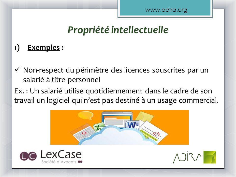 www.adira.org Propriété intellectuelle 1)Exemples : Non-respect du périmètre des licences souscrites par un salarié à titre personnel Ex.