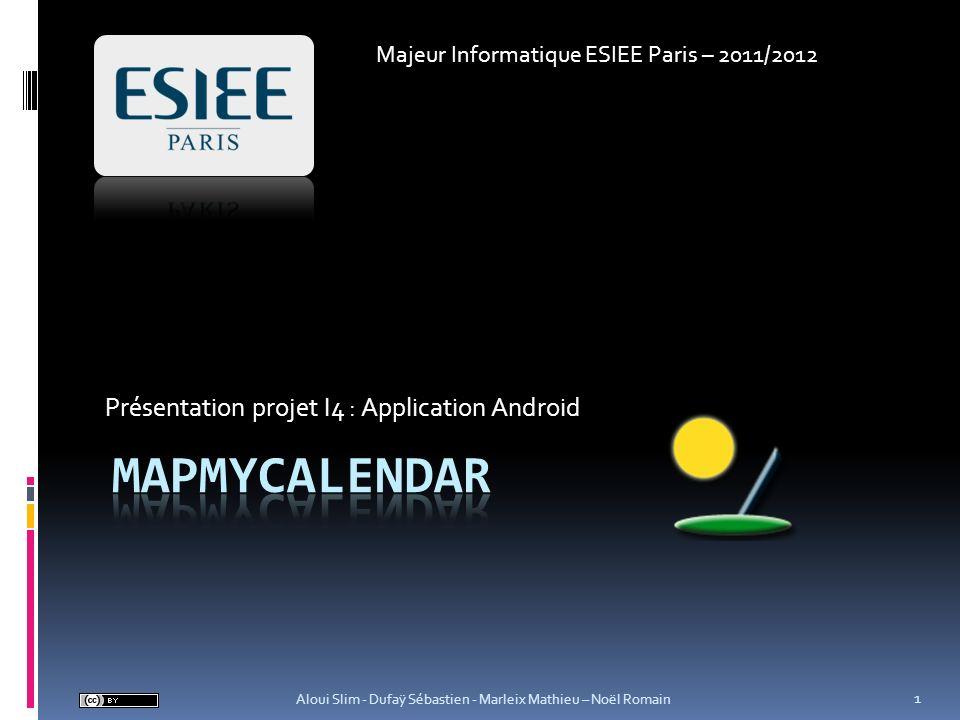 Présentation projet I4 : Application Android Majeur Informatique ESIEE Paris – 2011/2012 Aloui Slim - Dufaÿ Sébastien - Marleix Mathieu – Noël Romain