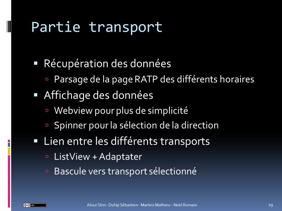 Partie transport Récupération des données Parsage de la page RATP des différents horaires Affichage des données Webview pour plus de simplicité Spinne