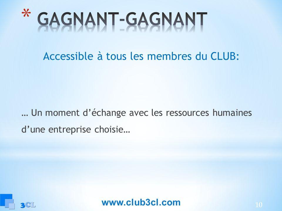 10 Accessible à tous les membres du CLUB: … Un moment déchange avec les ressources humaines dune entreprise choisie… www.club3cl.com