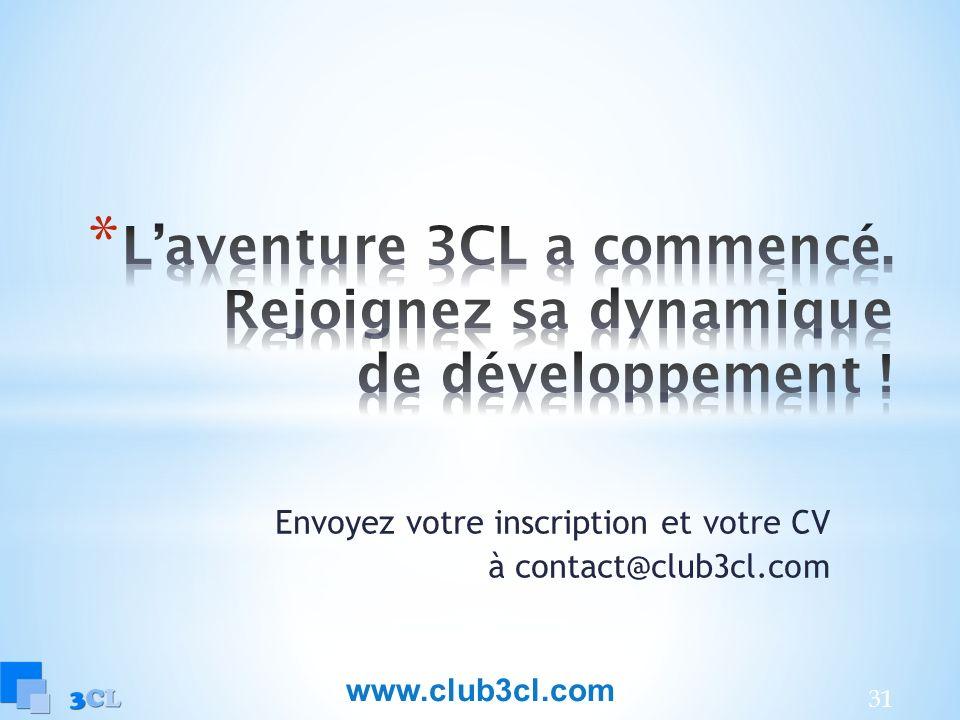 31 Envoyez votre inscription et votre CV à contact@club3cl.com www.club3cl.com