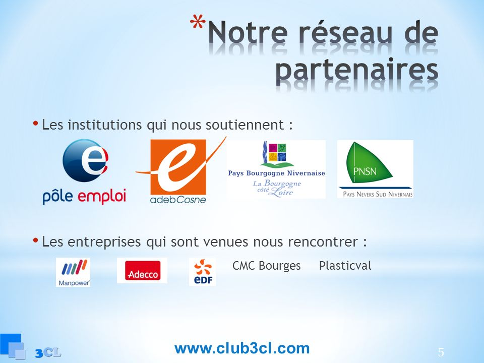 5 Les institutions qui nous soutiennent : Les entreprises qui sont venues nous rencontrer : CMC Bourges Plasticval www.club3cl.com