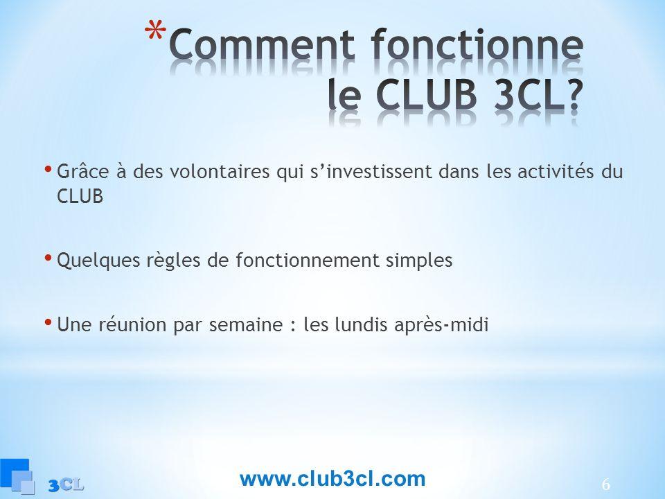 6 Grâce à des volontaires qui sinvestissent dans les activités du CLUB Quelques règles de fonctionnement simples Une réunion par semaine : les lundis après-midi www.club3cl.com