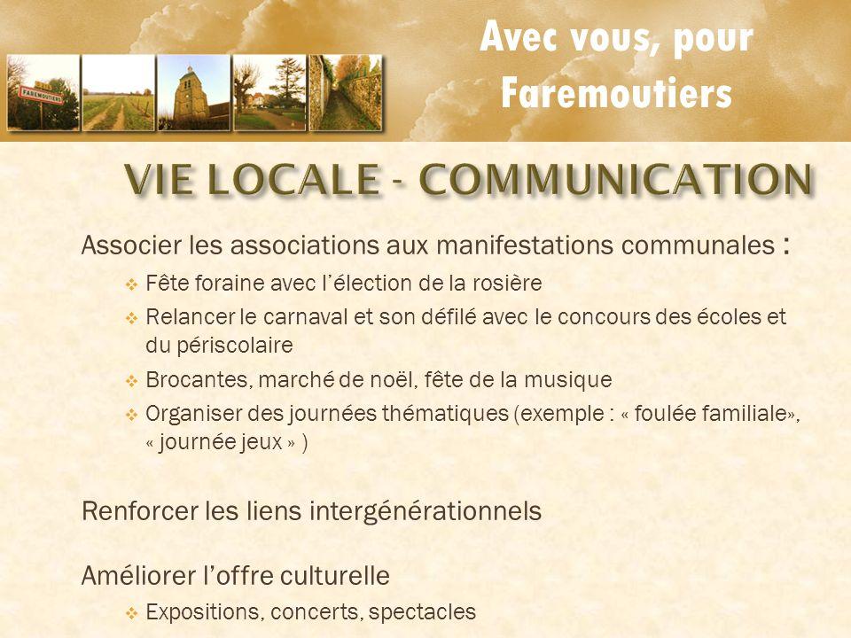 VIE LOCALE - COMMUNICATION Avec vous, pour Faremoutiers Associer les associations aux manifestations communales : Fête foraine avec lélection de la ro