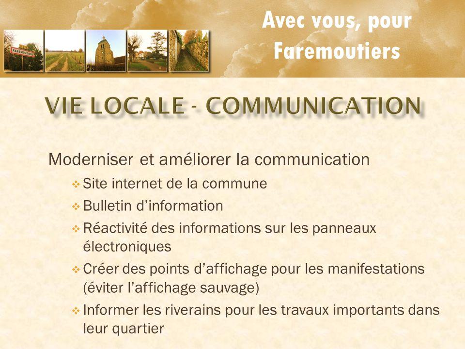 Avec vous, pour Faremoutiers Moderniser et améliorer la communication Site internet de la commune Bulletin dinformation Réactivité des informations su