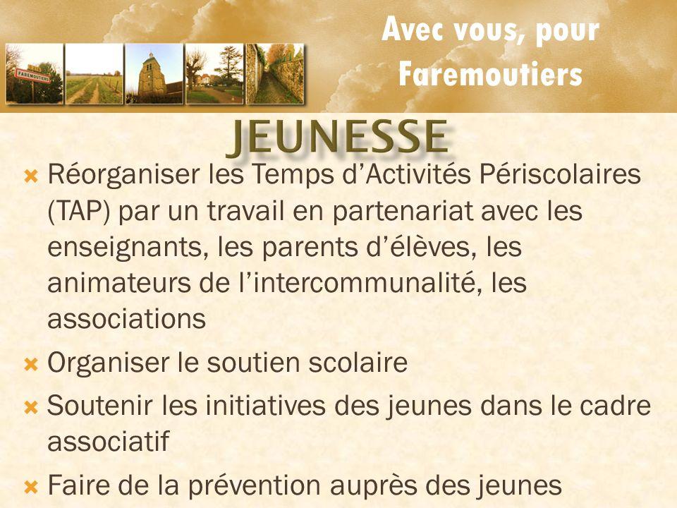 Avec vous, pour Faremoutiers Réorganiser les Temps dActivités Périscolaires (TAP) par un travail en partenariat avec les enseignants, les parents délè