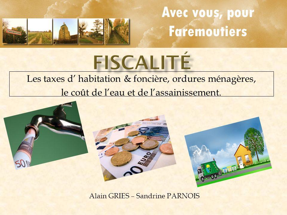 Avec vous, pour Faremoutiers Les taxes d habitation & foncière, ordures ménagères, le coût de leau et de lassainissement. Alain GRIES – Sandrine PARNO