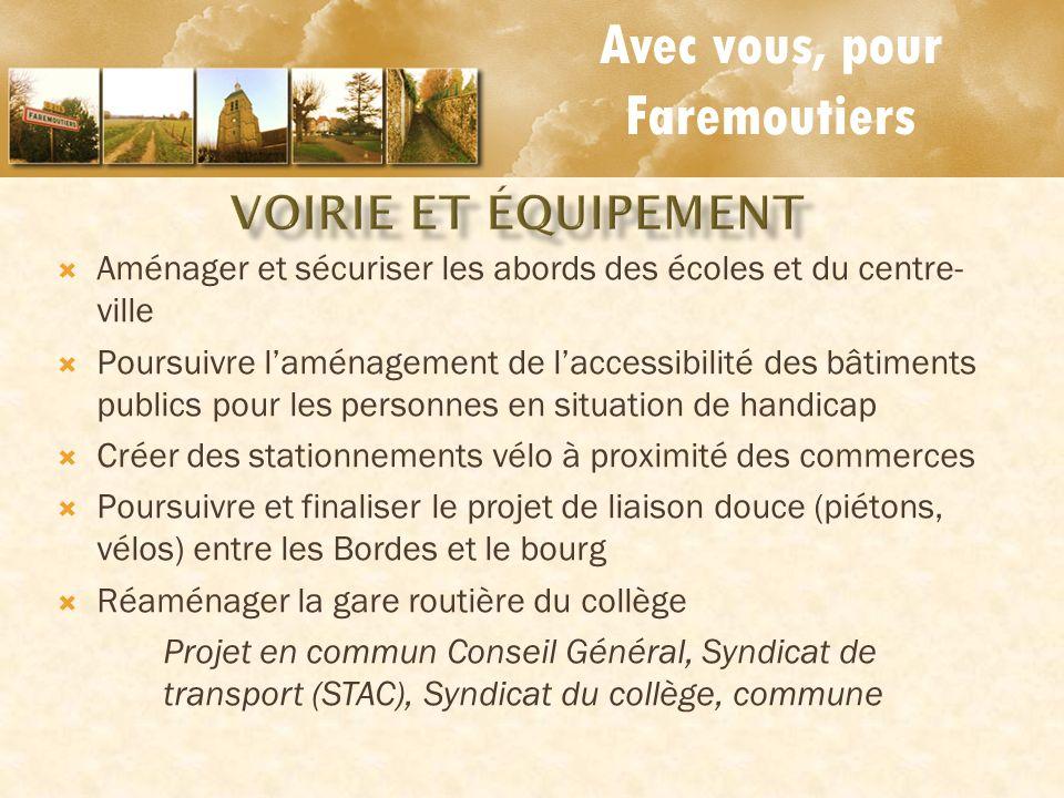 Avec vous, pour Faremoutiers Aménager et sécuriser les abords des écoles et du centre- ville Poursuivre laménagement de laccessibilité des bâtiments p
