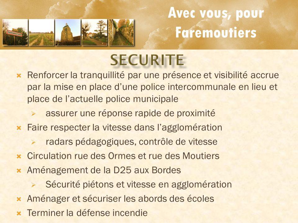 Avec vous, pour Faremoutiers Renforcer la tranquillité par une présence et visibilité accrue par la mise en place dune police intercommunale en lieu e