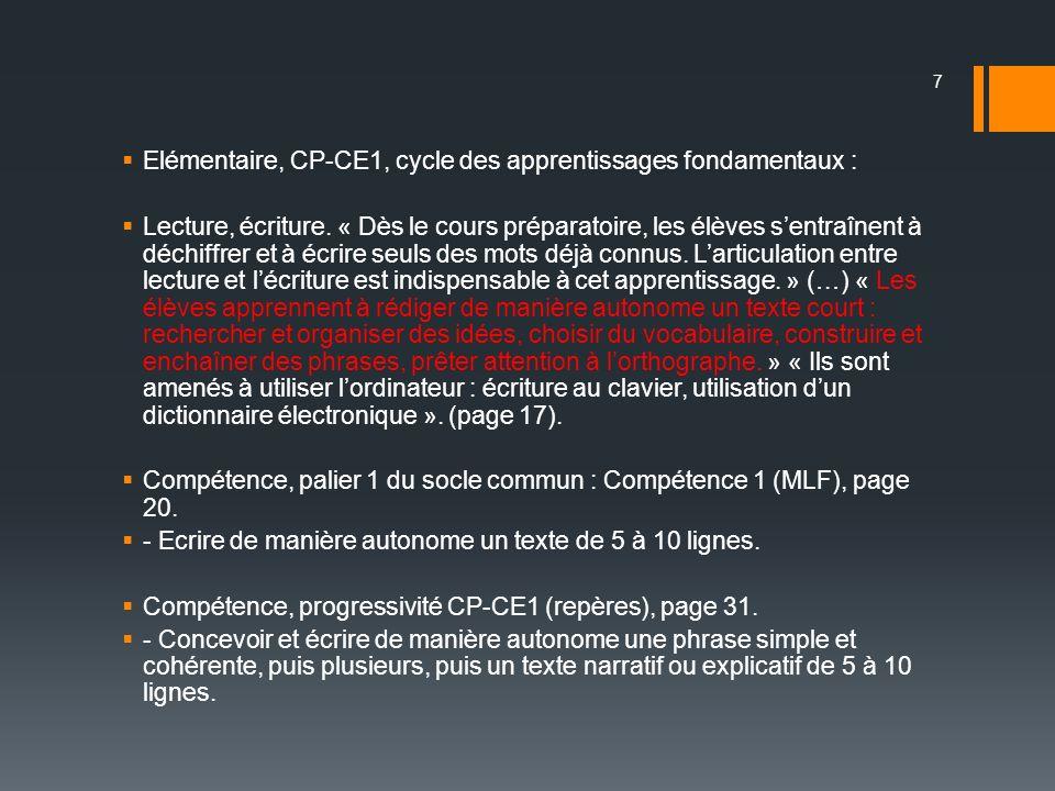 Elémentaire, CP-CE1, cycle des apprentissages fondamentaux : Lecture, écriture. « Dès le cours préparatoire, les élèves sentraînent à déchiffrer et à
