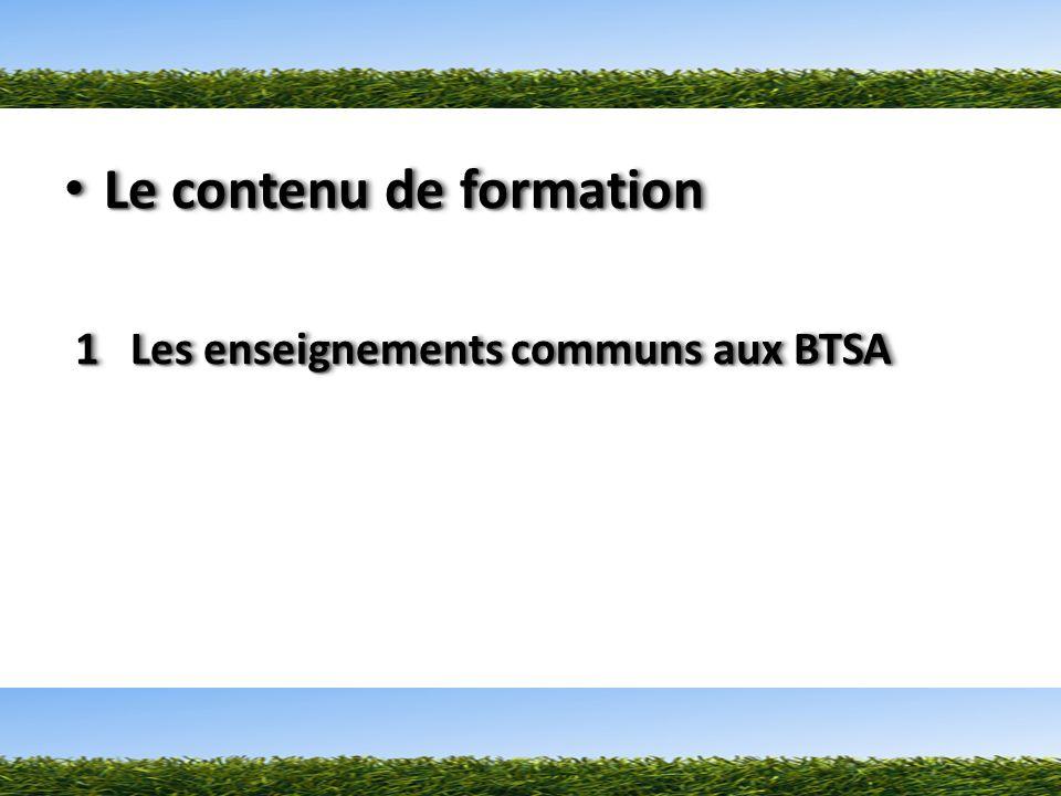 Le contenu de formation Le contenu de formation 1 Les enseignements communs aux BTSA 1 Les enseignements communs aux BTSA Le contenu de formation Le contenu de formation 1 Les enseignements communs aux BTSA 1 Les enseignements communs aux BTSA