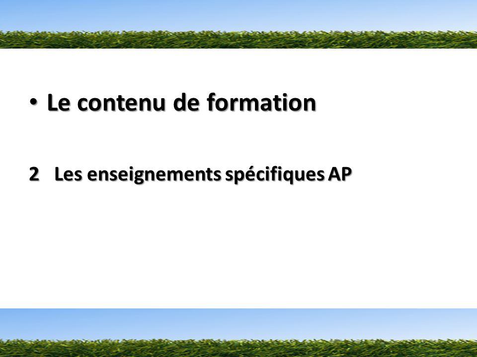 Le contenu de formation Le contenu de formation 2 Les enseignements spécifiques AP