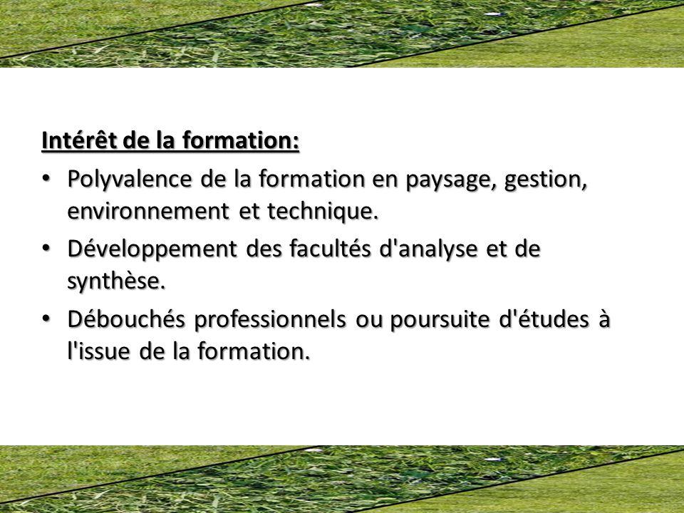 Intérêt de la formation: Polyvalence de la formation en paysage, gestion, environnement et technique.