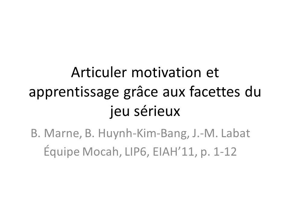 Articuler motivation et apprentissage grâce aux facettes du jeu sérieux B. Marne, B. Huynh-Kim-Bang, J.-M. Labat Équipe Mocah, LIP6, EIAH11, p. 1-12