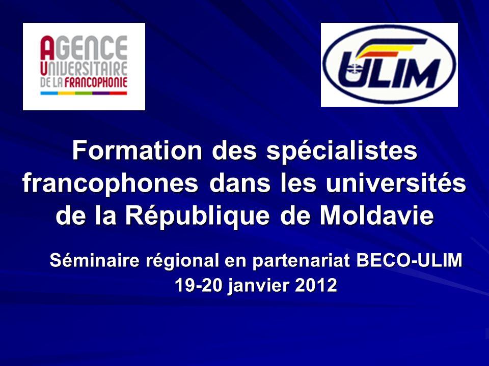 Formation des spécialistes francophones dans les universités de la République de Moldavie Séminaire régional en partenariat BECO-ULIM 19-20 janvier 2012