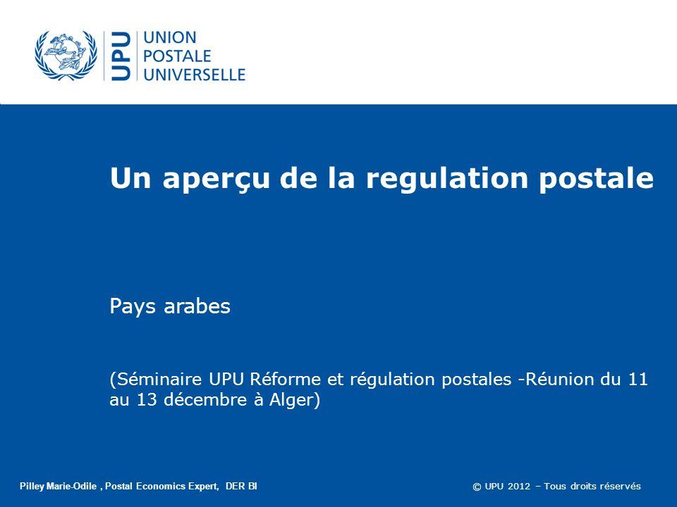 © UPU 2012 – Tous droits réservés Questions Concession ou régulateur Régulateur multi- ou unisectoriel Si multi, communication, logistique, infrastructure .