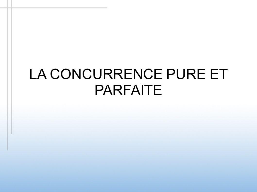LA CONCURRENCE PURE ET PARFAITE