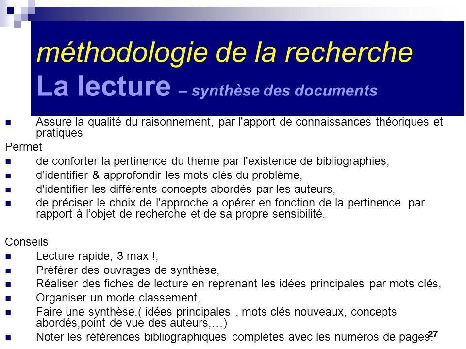 27 méthodologie de la recherche La lecture – synthèse des documents Assure la qualité du raisonnement, par l'apport de connaissances théoriques et pra