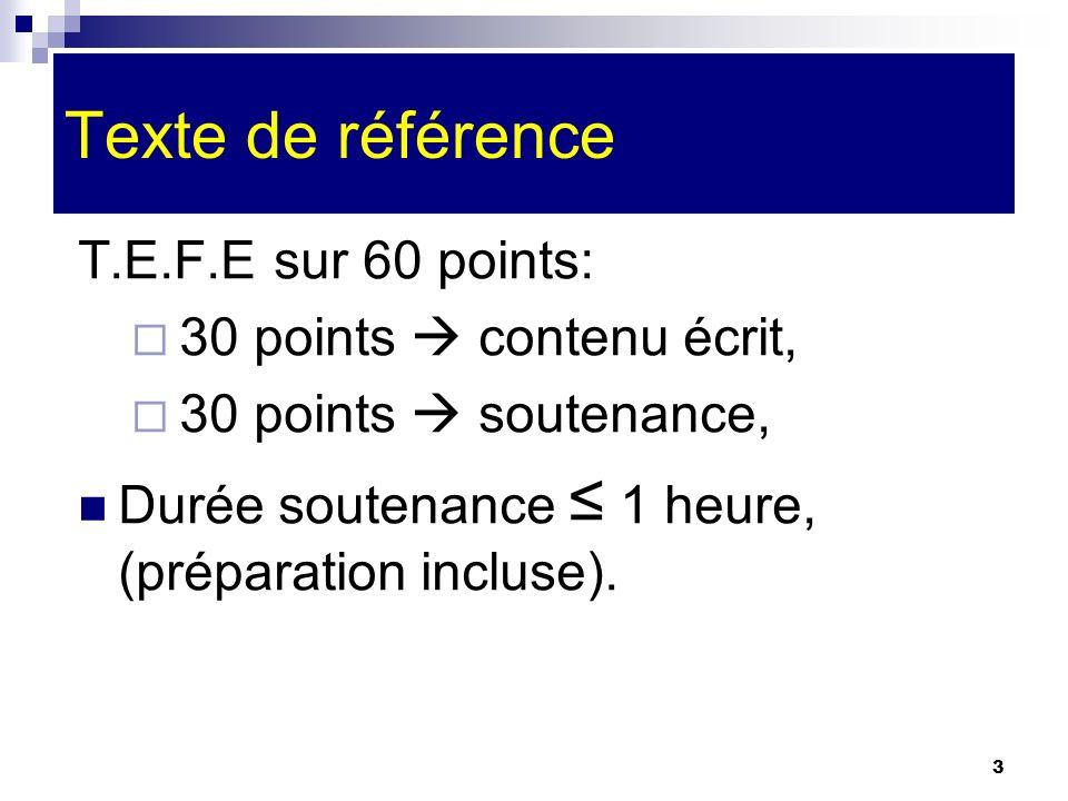 3 Texte de référence T.E.F.E sur 60 points: 30 points contenu écrit, 30 points soutenance, Durée soutenance 1 heure, (préparation incluse).
