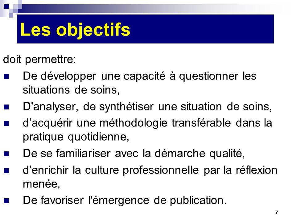 7 Les objectifs doit permettre: De développer une capacité à questionner les situations de soins, D'analyser, de synthétiser une situation de soins, d