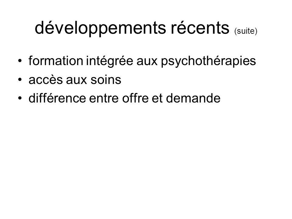 développements récents (suite) formation intégrée aux psychothérapies accès aux soins différence entre offre et demande
