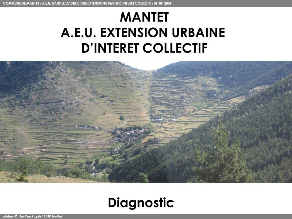 COMMUNE DE MANTET / A.E.U. DANS LE CADRE DUNE EXTENSION URBAINE DINTERET COLLECTIF / 09-09-2009 atelier e - les Perdrigals 11510 Treilles MANTET A.E.U