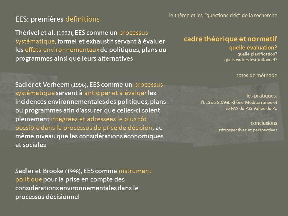 EES: premières définitions Thérivel et al. (1992), EES comme un processus systématique, formel et exhaustif servant à évaluer les effets environnement