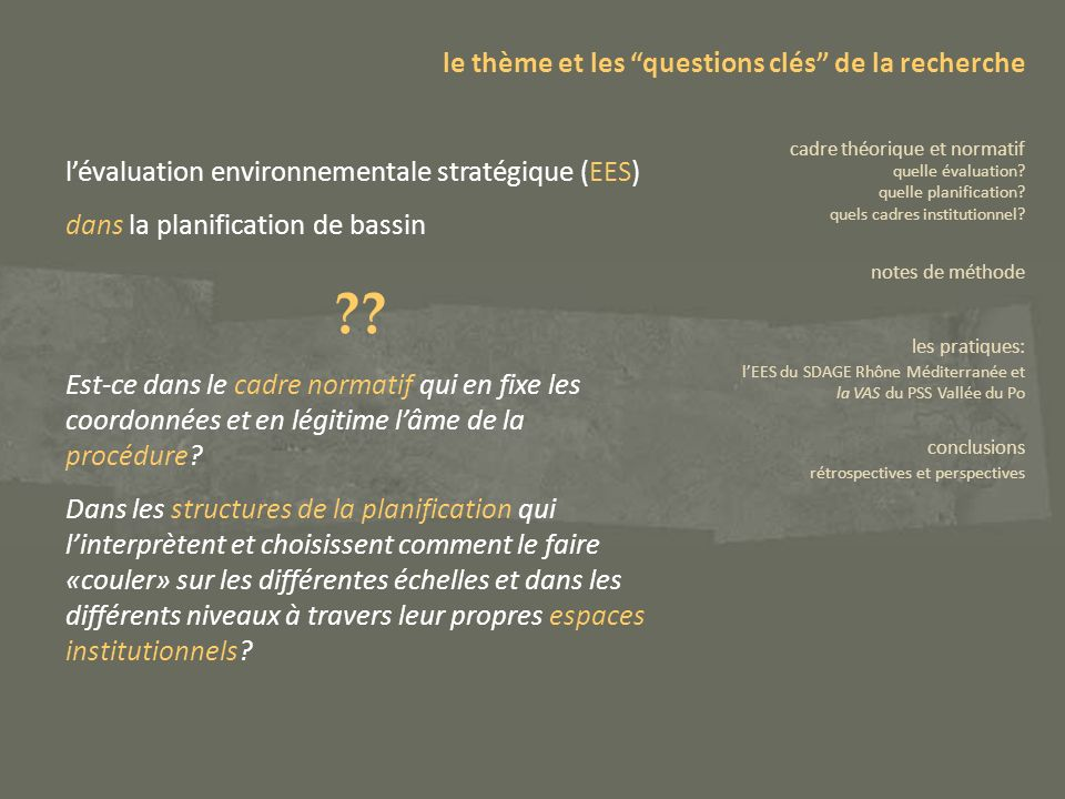 Lanalyse du cas spécifique de lEES du SDAGE Rhône-Méditerranée confirme que lintégration de lEES dans le processus de planification se réalise à travers des espaces institutionnels « présidés » sur le plan normatif par le niveau macro.