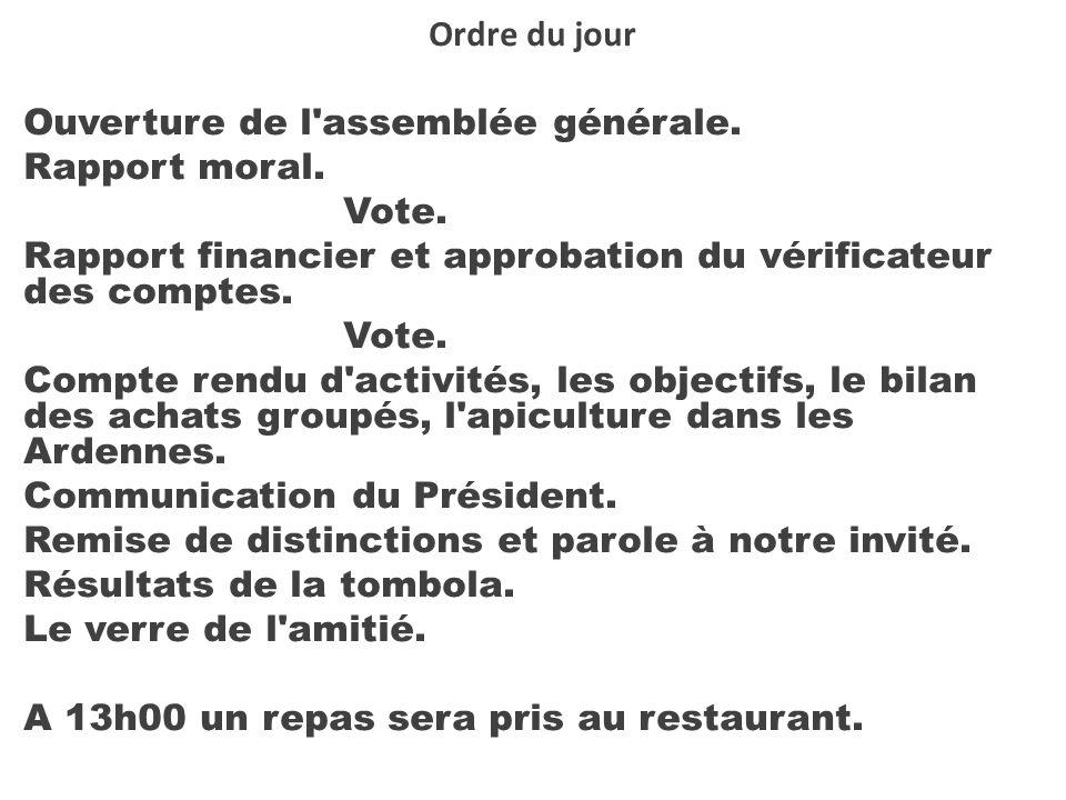 Ordre du jour Ouverture de l assemblée générale.Rapport moral.