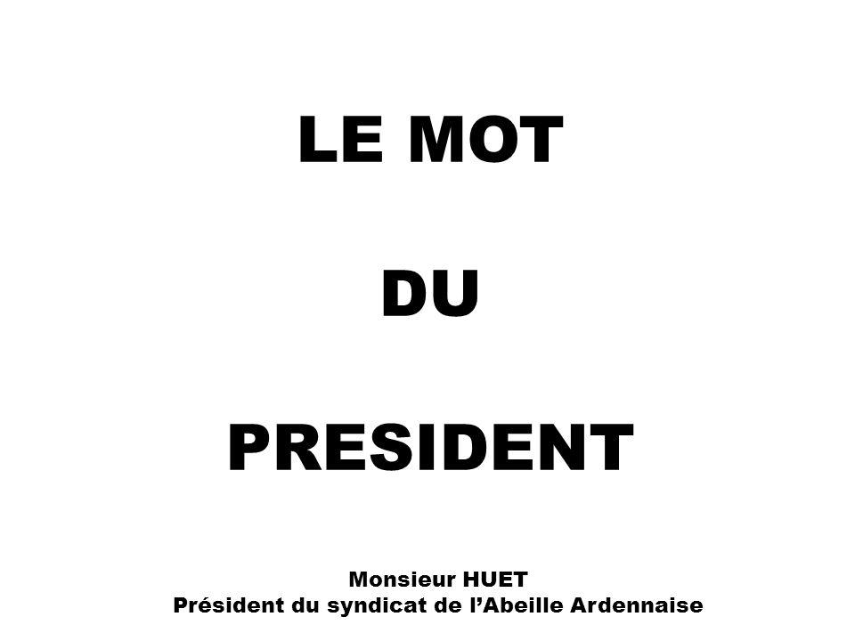 LE MOT DU PRESIDENT Monsieur HUET Président du syndicat de lAbeille Ardennaise
