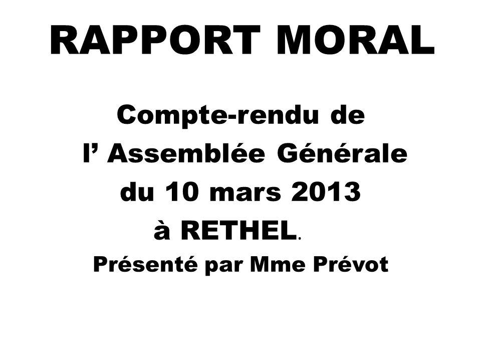 Compte-rendu de l Assemblée Générale du 10 mars 2013 à RETHEL. Présenté par Mme Prévot