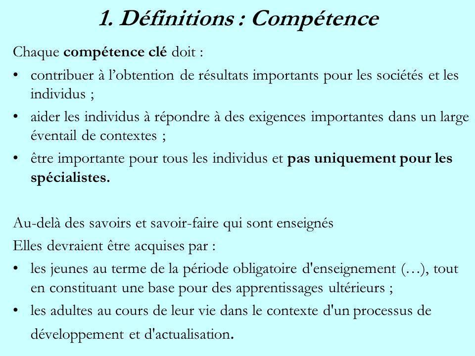 1. Définitions : Compétence Chaque compétence clé doit : contribuer à lobtention de résultats importants pour les sociétés et les individus ; aider le