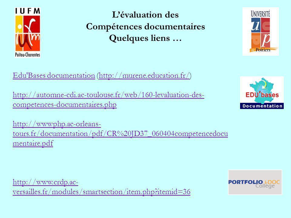 Lévaluation des Compétences documentaires Quelques liens … Edu Bases documentationEdu Bases documentation (http://murene.education.fr/)http://murene.education.fr/ http://automne-cdi.ac-toulouse.fr/web/160-levaluation-des- competences-documentaires.php http://wwwphp.ac-orleans- tours.fr/documentation/pdf/CR%20JD37_060404competencedocu mentaire.pdf http://www.crdp.ac- versailles.fr/modules/smartsection/item.php itemid=36