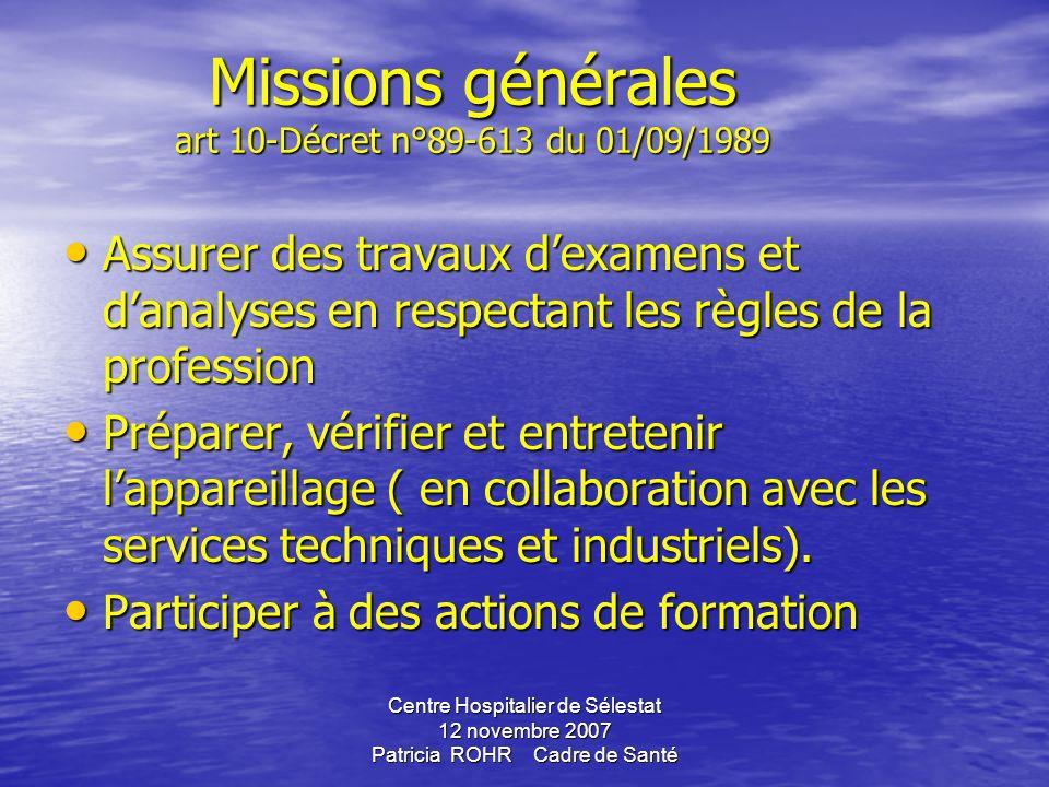 Centre Hospitalier de Sélestat 12 novembre 2007 Patricia ROHR Cadre de Santé Missions générales : art 10-Décret n°89-613 du 01/09/1989 Toute personne