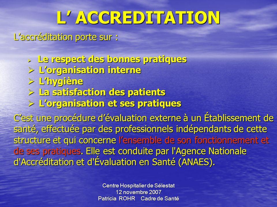 Centre Hospitalier de Sélestat 12 novembre 2007 Patricia ROHR Cadre de Santé LACCREDITATION Laccréditation a pour objectif de sassurer que les établis