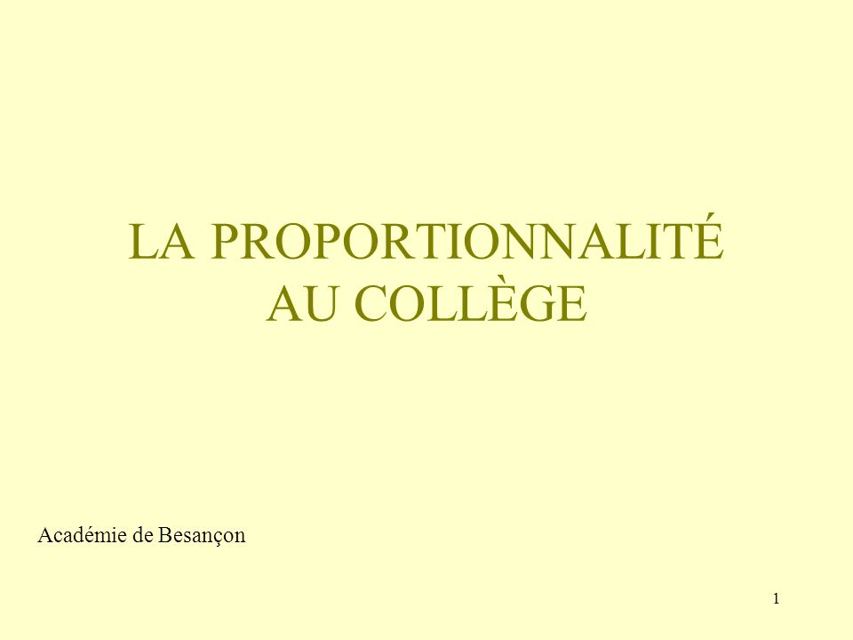 1 LA PROPORTIONNALITÉ AU COLLÈGE Académie de Besançon