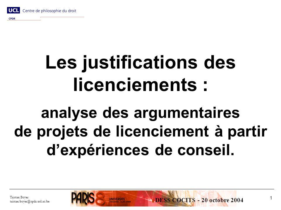 Tristan Boyer tristan.boyer@cpdr.ucl.ac.be 1 Les justifications des licenciements : analyse des argumentaires de projets de licenciement à partir dexpériences de conseil.