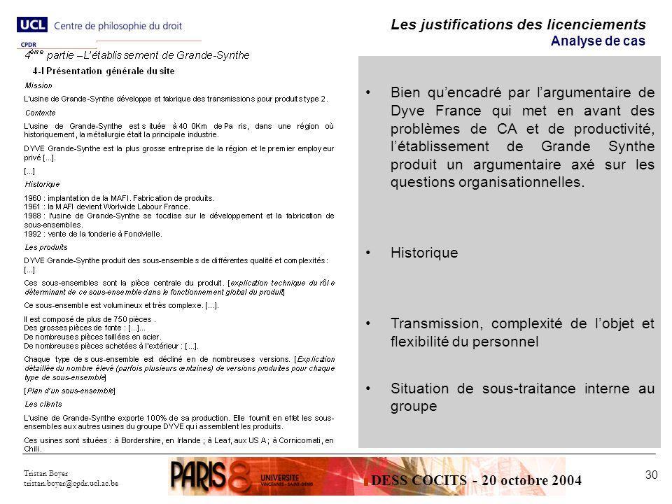 Tristan Boyer tristan.boyer@cpdr.ucl.ac.be 30 Les justifications des licenciements Analyse de cas Bien quencadré par largumentaire de Dyve France qui