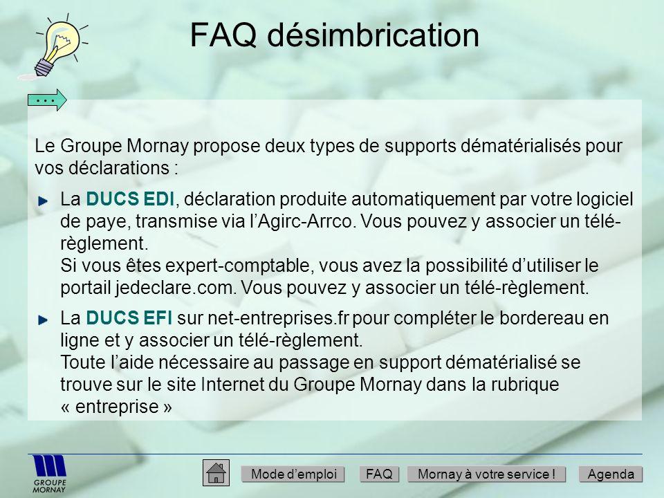 FAQ désimbrication Le Groupe Mornay propose deux types de supports dématérialisés pour vos déclarations : La DUCS EDI, déclaration produite automatiqu