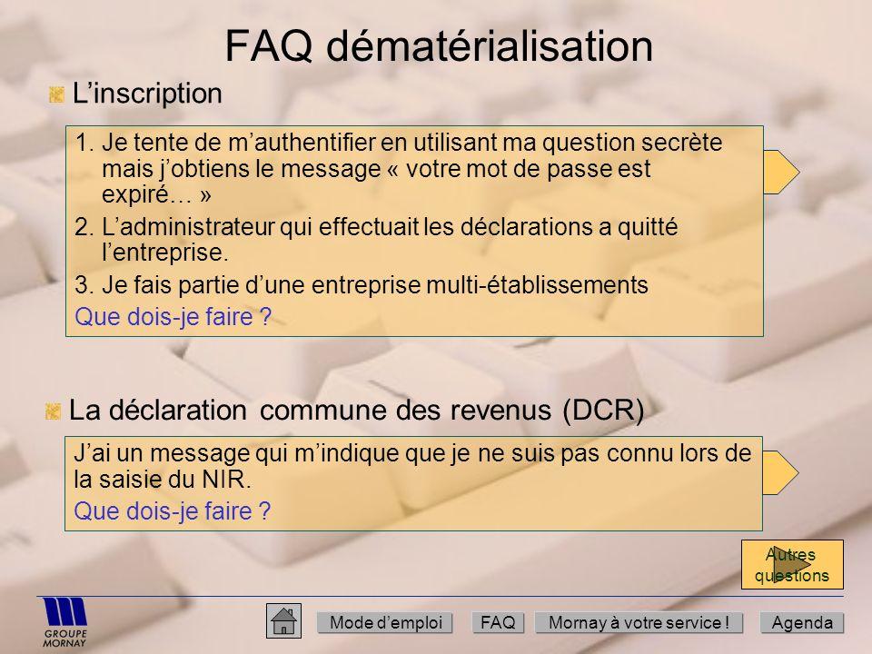 FAQ dématérialisation 1.Je tente de mauthentifier en utilisant ma question secrète mais jobtiens le message « votre mot de passe est expiré… » 2.Ladmi