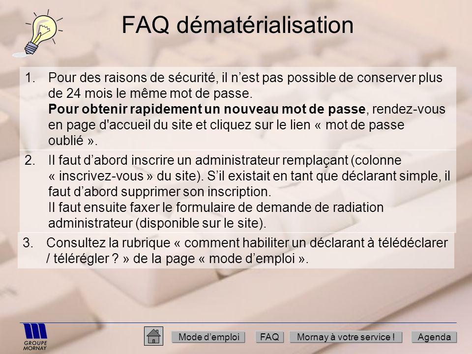 FAQ dématérialisation 1.Pour des raisons de sécurité, il nest pas possible de conserver plus de 24 mois le même mot de passe. Pour obtenir rapidement
