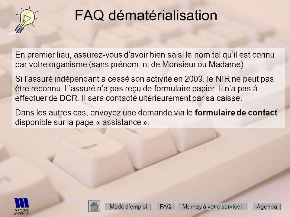 FAQ dématérialisation En premier lieu, assurez-vous davoir bien saisi le nom tel quil est connu par votre organisme (sans prénom, ni de Monsieur ou Ma