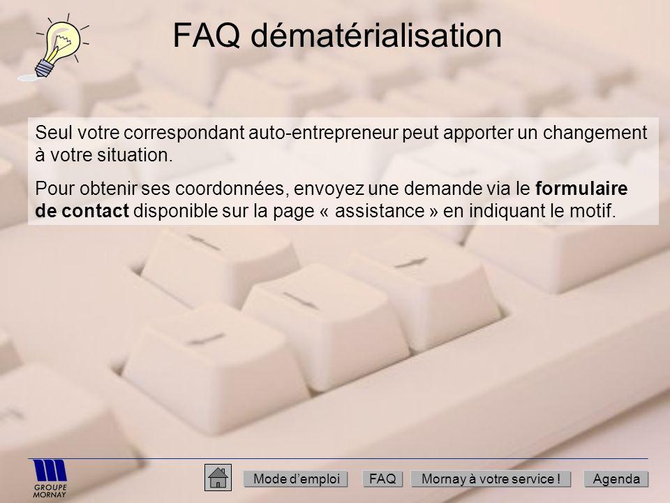 FAQ dématérialisation Seul votre correspondant auto-entrepreneur peut apporter un changement à votre situation. Pour obtenir ses coordonnées, envoyez